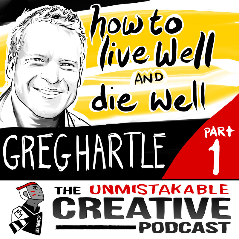 How to Live Well and Die Well With Greg Hartle- Part 1