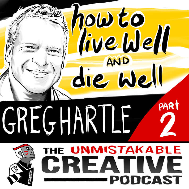 How to Live Well and Die Well With Greg Hartle - Part 2