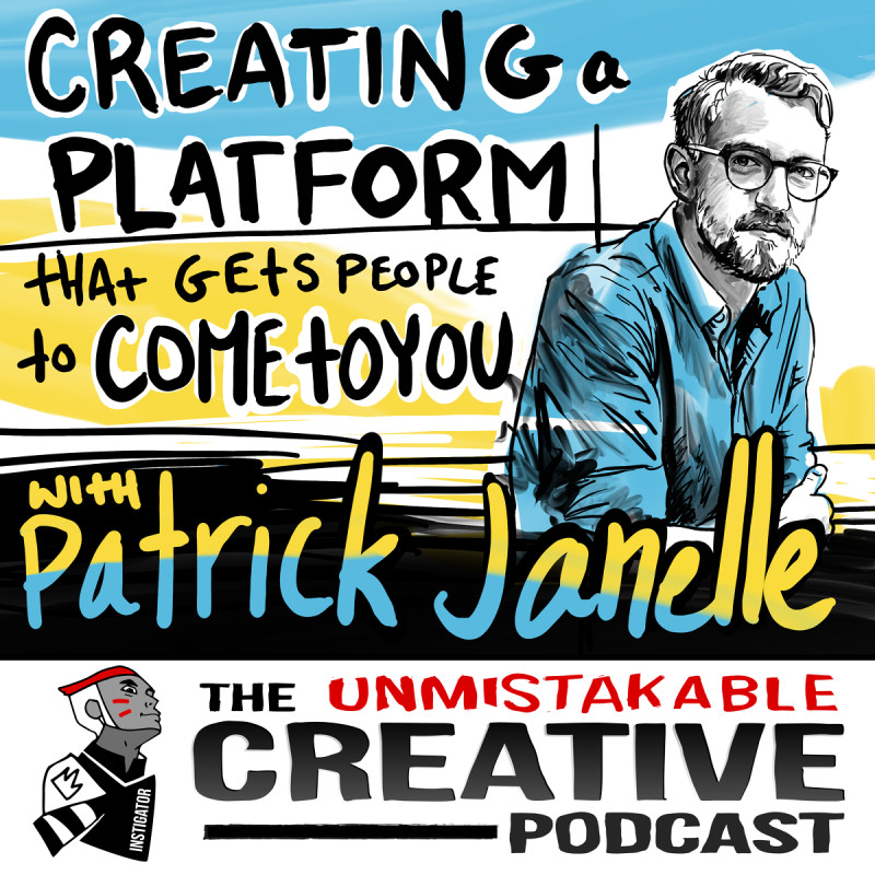 Creating a Platform That Gets People to Come to You with Patrick Janelle