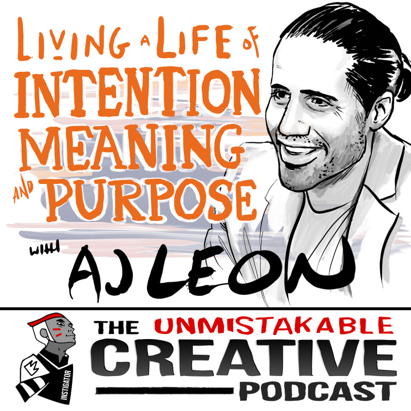 Living a Life of Intention, Meaning and Purpose with AJ Leon