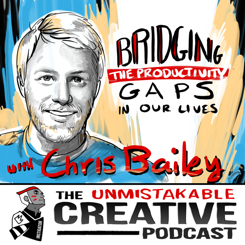 Bridging the Gaps in Our Productivity with Chris Bailey