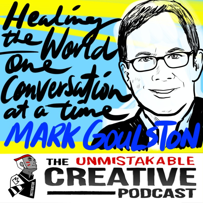 Healing the World One Conversation at a Time with Mark Goulston