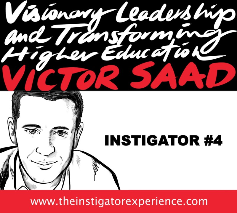 The Instigator Series: Visionary Leadership and Transforming Higher Education with Victor Saad
