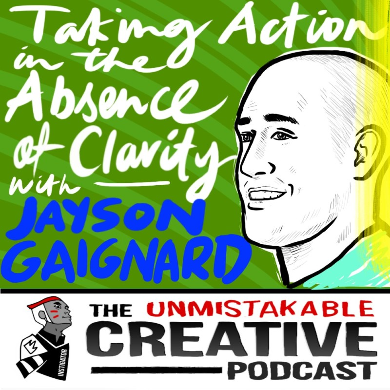 Taking Action in the Absence of Clarity with Jason Gaignard