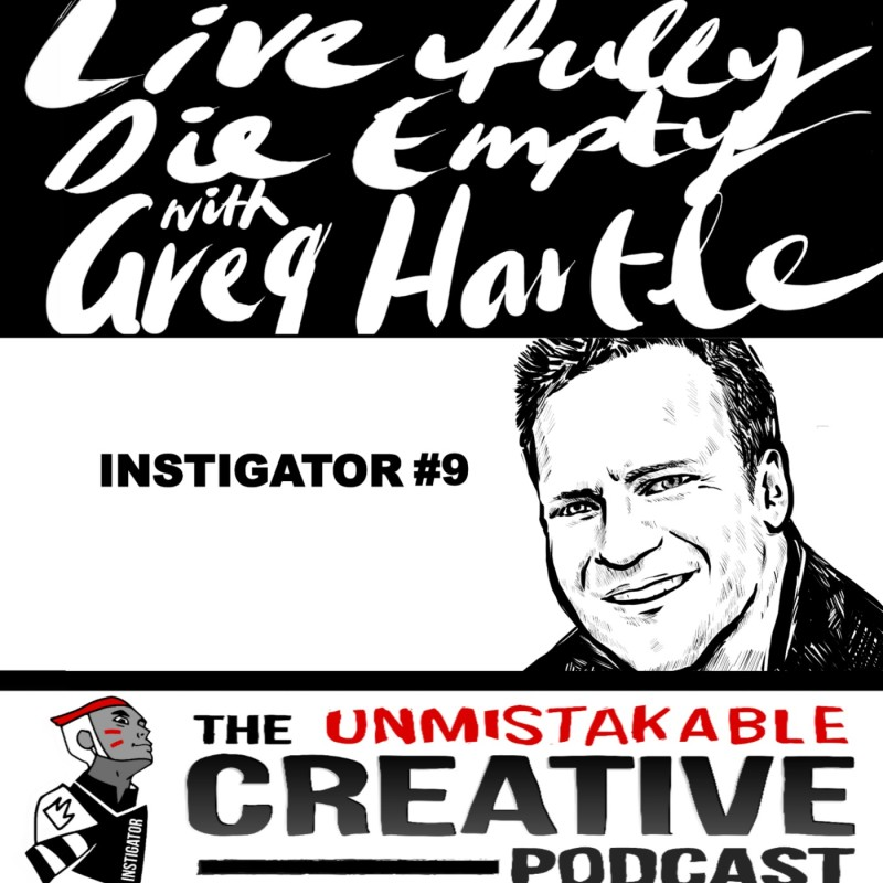 The Instigator Series: Live Fully and Die Empty With Greg Hartle