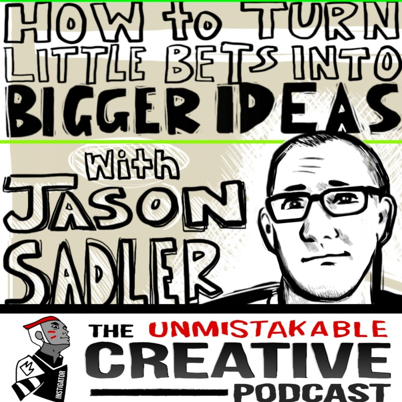 How to Turn Little Bets into Bigger Ideas with Jason Sadler