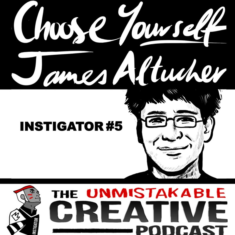 The Instigator Series: Choose Yourself With James Altucher