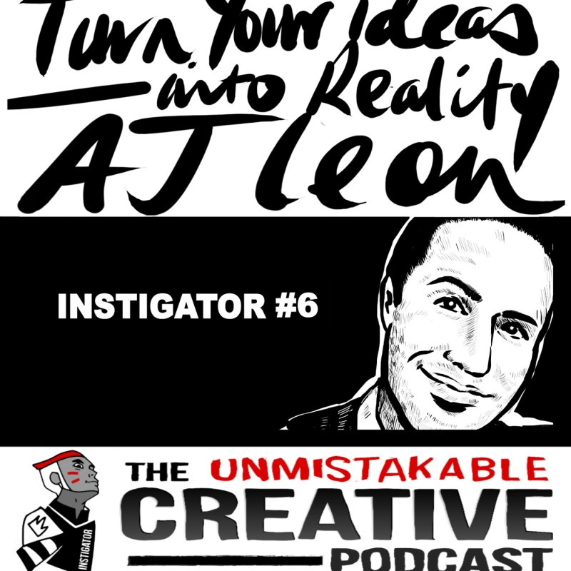 The Instigator Series: Turn Your Ideas into Reality With AJ Leon