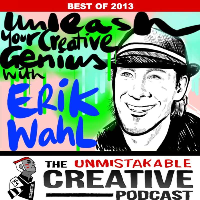 The Best of 2013: Unleash You Creative Genius with Erik Wahl