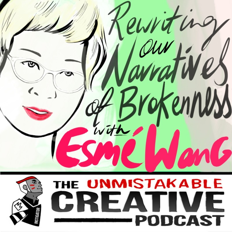 Rewriting our Narratives of Brokenness with Esme Wang