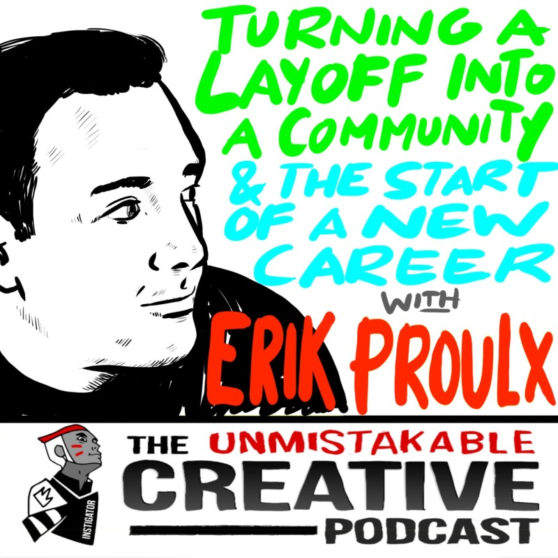 Turning a Layoff into a Community and The Start of a New Career with Erik Proulx
