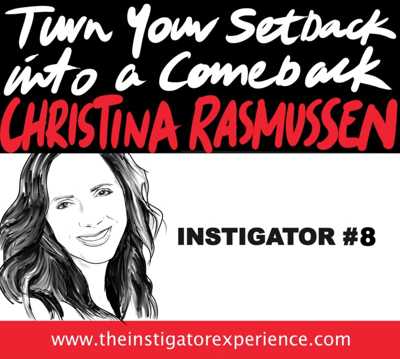 The Instigator Series: Turning Setbacks into Comebacks With Christina Rasmussen