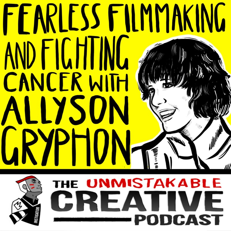 Fearless Filmmaking and Fighting Cancer with Allison Gryphon