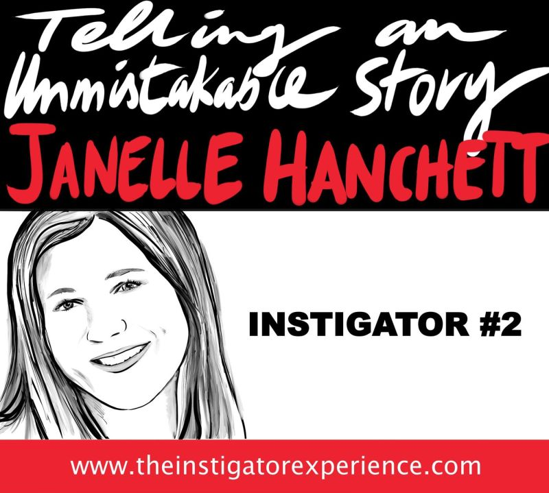 The Instigator Series:  Telling An Unmistakable Story With Janelle  Hanchett