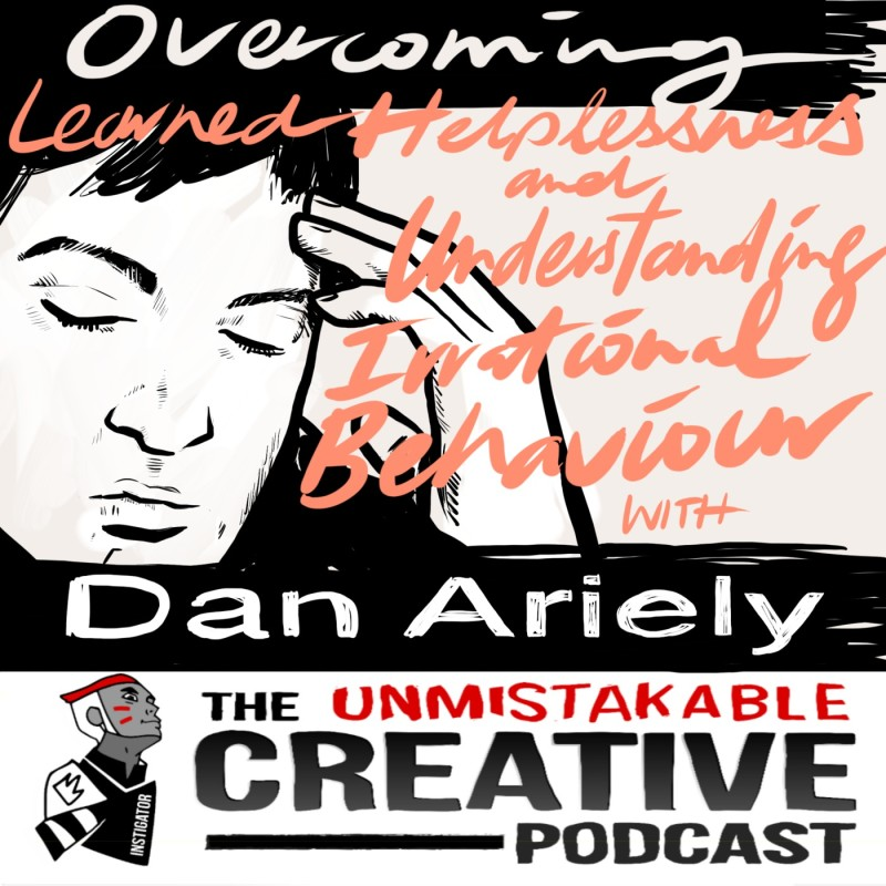 Overcoming Learned Helplessness and Understanding Irrational Behavior with Dan Ariely