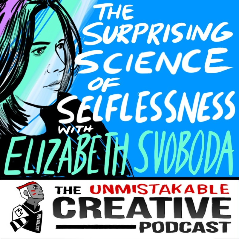 The Surprising Science of Selflessness with Elizabeth Svoboda