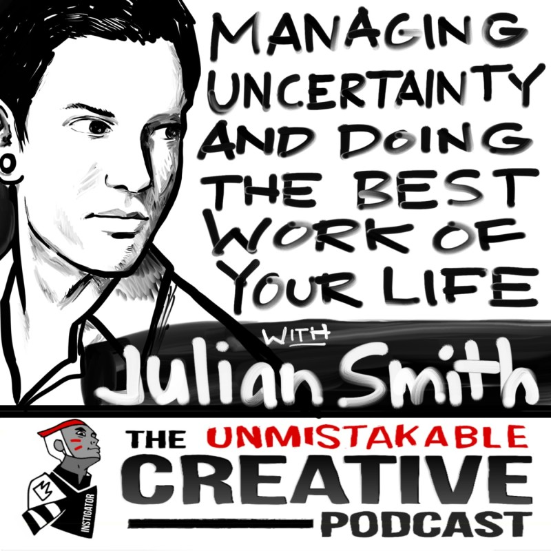 Managing Uncertainty and Continually Doing the Best Work of Your Life With Julien Smith