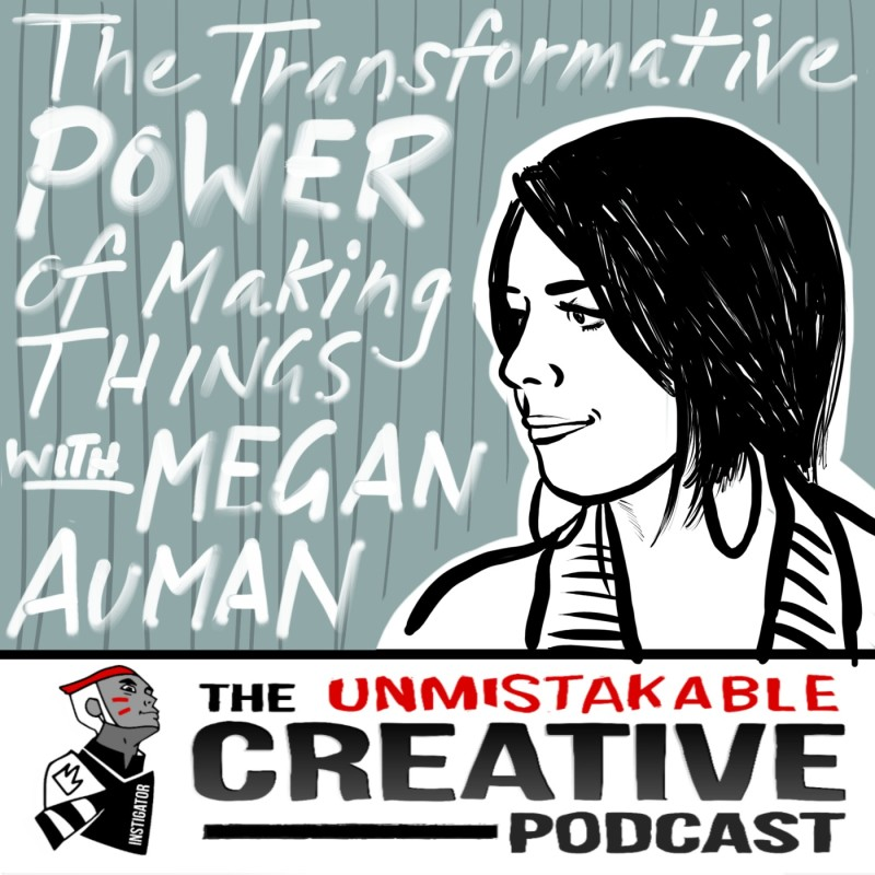 The Transformative Power of Making Things with Megan Auman