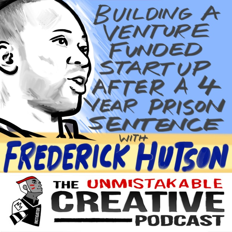 Building a Venture Funded Startup after a Four Year Prison Sentence with Frederick Hutson