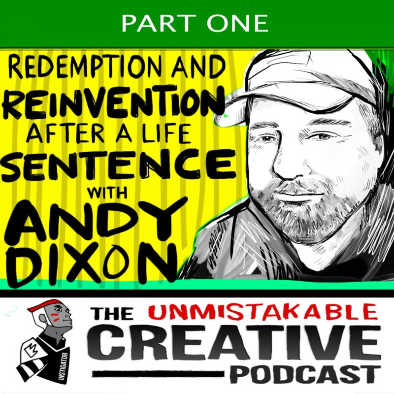Redemption and Reinvention After a Life Sentence with Andy Dixon- Part 1
