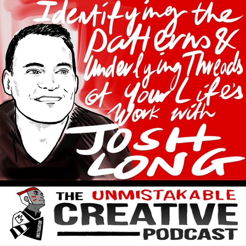 Identifying the Patterns and Underlying Threads of Your Life's Work with Josh  Long