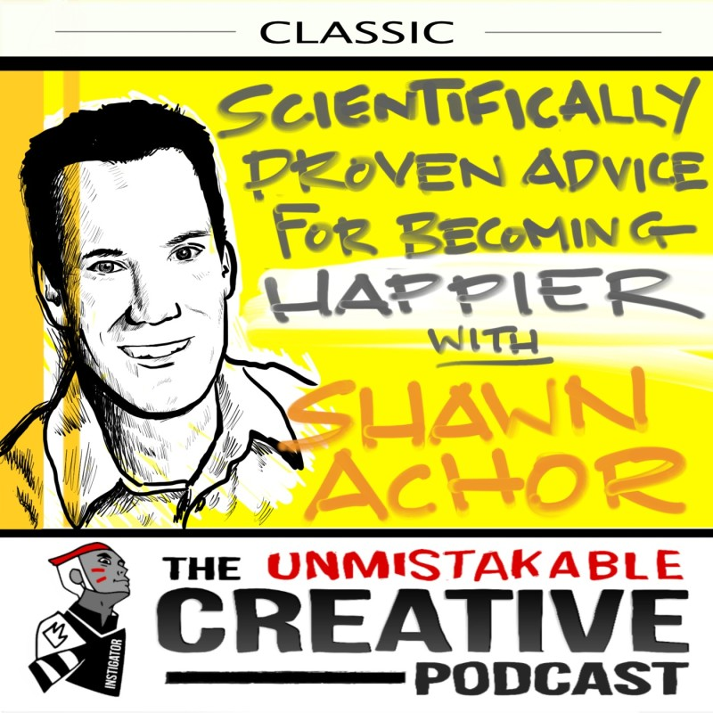 Unmistakable Classic: Scientifically Proven Advice for Becoming Happier with Shawn Achor