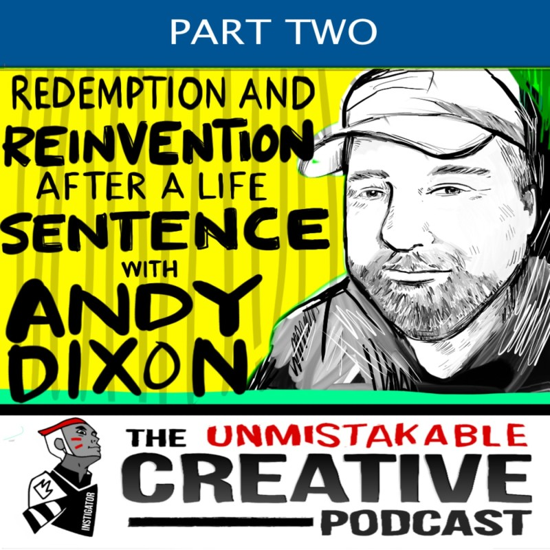 Redemption and Reinvention After a Life Sentence with Andy Dixon- Part 2