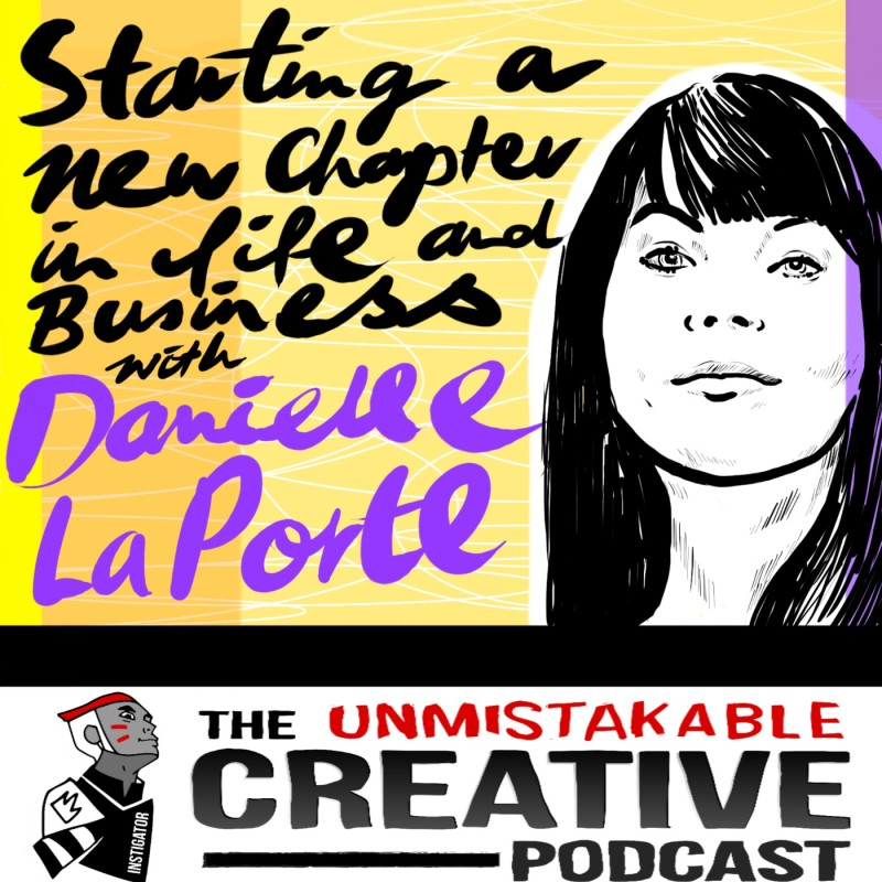 Starting a New Chapter in Life and Business with Danielle Laporte