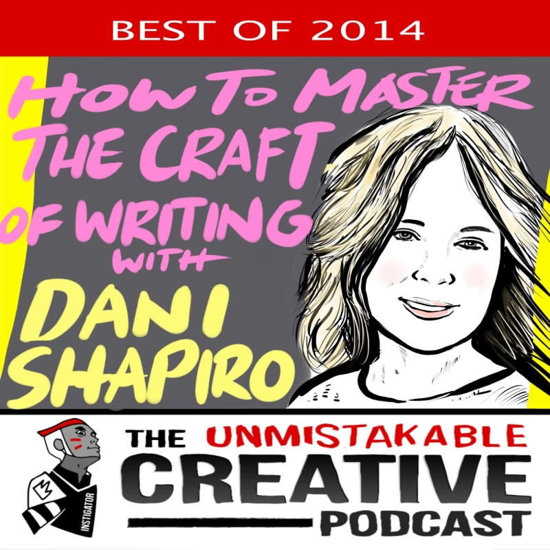 The Best of 2014: Mastering the Craft of Writing with Dani Shapiro