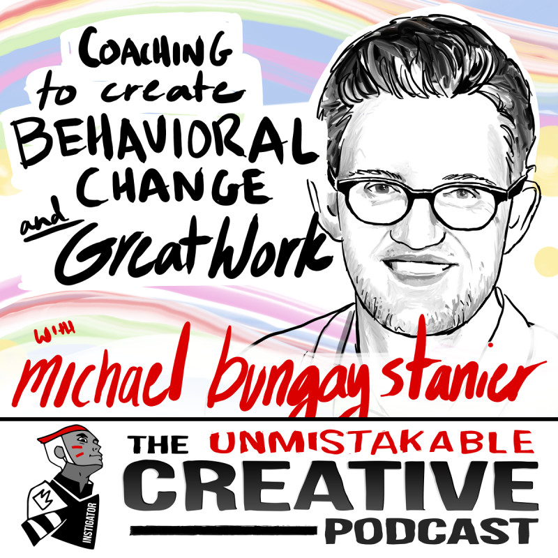 Coaching to Create Behavioral Change and Great Work with Michael Bungay Stanier