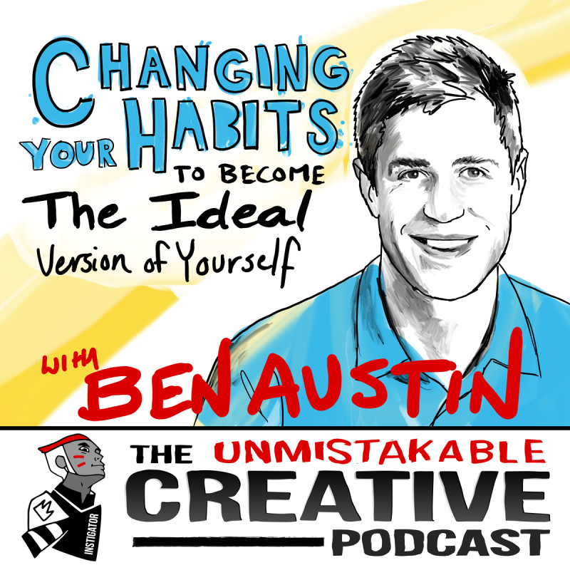 Changing your Habits to Become the Ideal Version of Yourself with Ben Austin