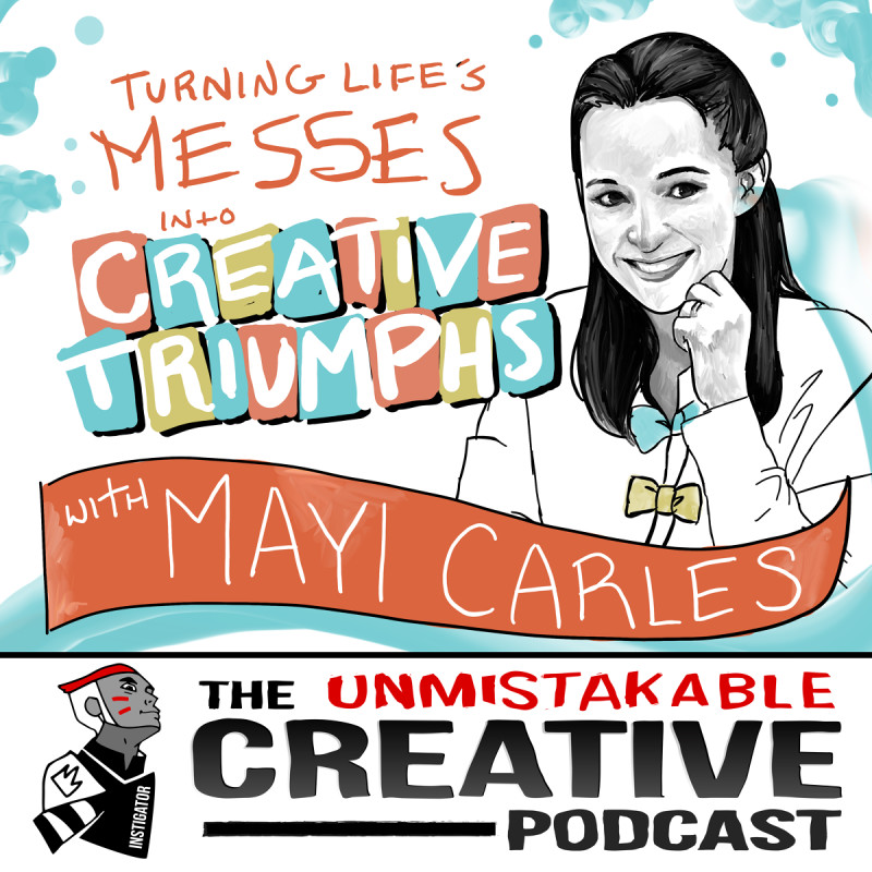 Turning Life's Messes into Creative Triumphs with Mayi Carles