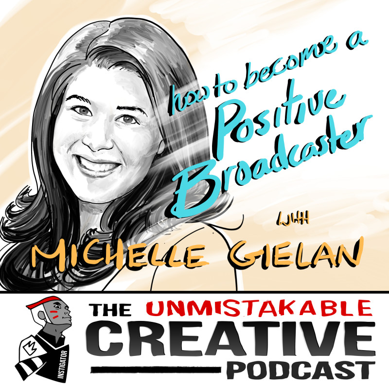 How to Become a Positive Broadcaster with Michelle Gielan