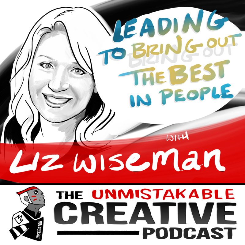 Leading to Bring out the Best in People with Liz Wiseman
