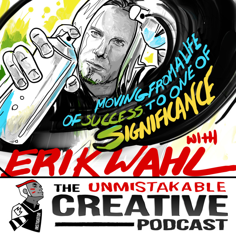 Moving from a Life of Success to One of Significance with Erik Wahl