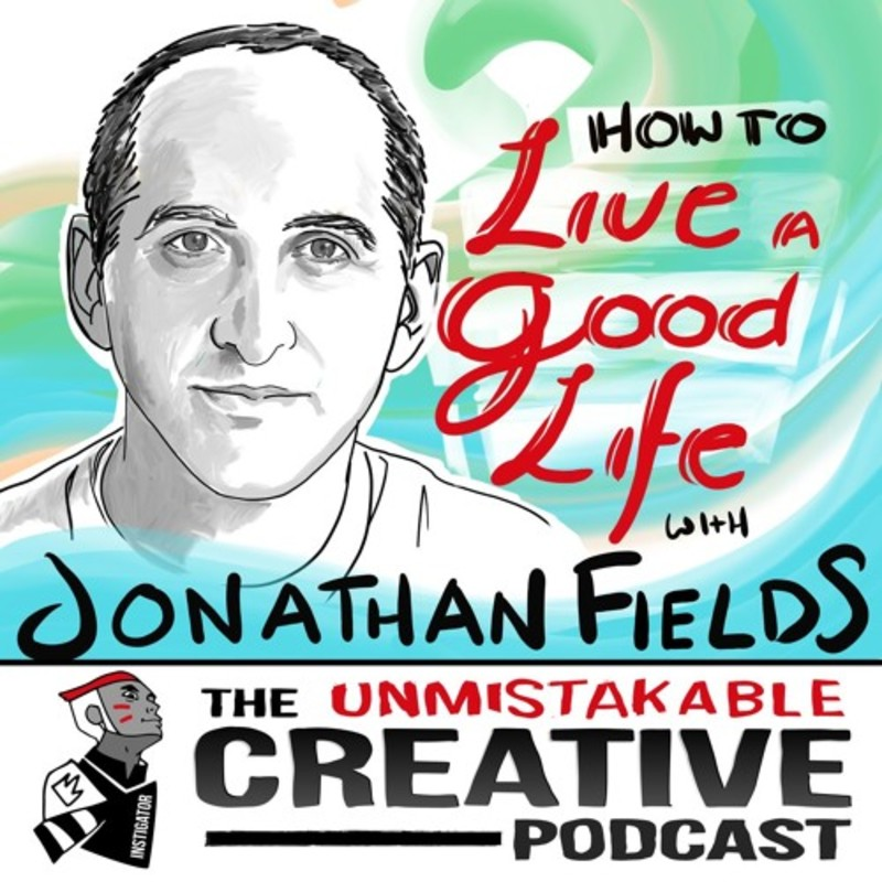 How to Live a Good Life with Jonathan Fields