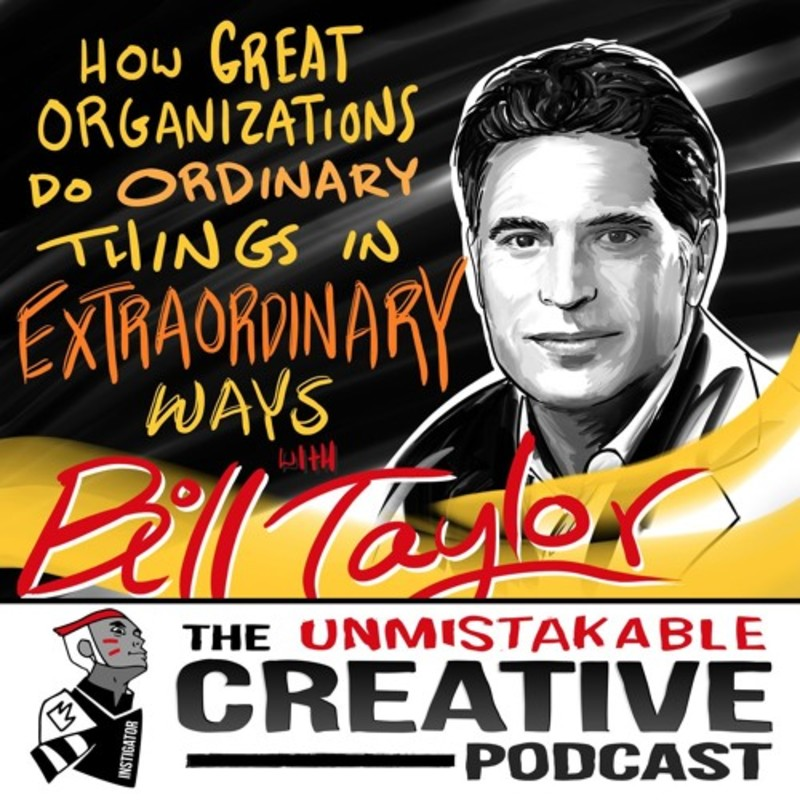 How Great Organizations do Ordinary Things in Extraordinary Ways with Bill Taylor