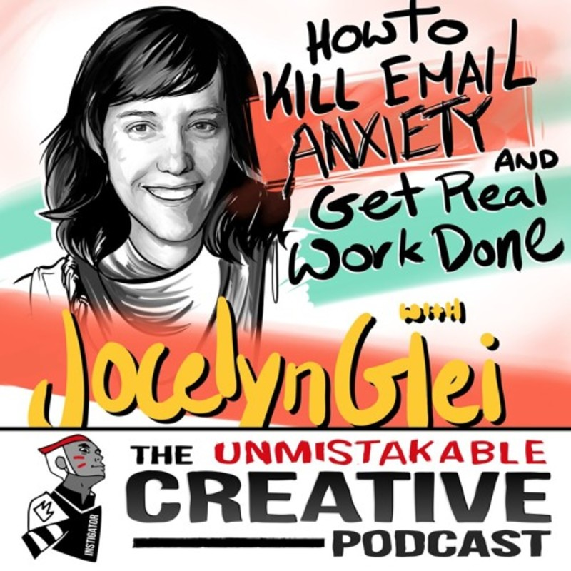 How To Kill Email Anxiety and Get Real Work Done with Jocelyn Glei