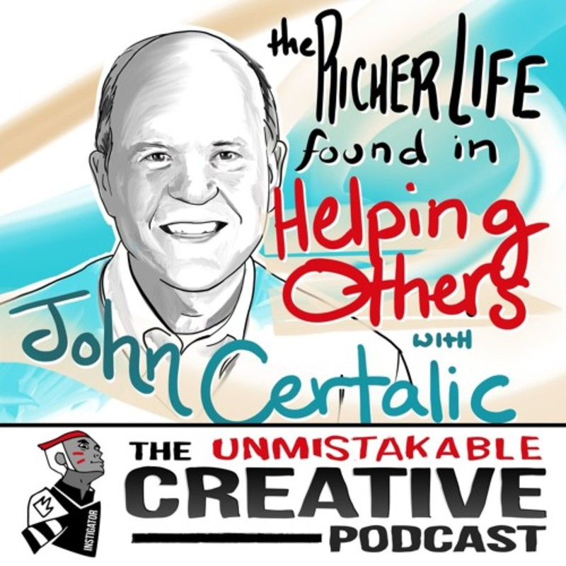 The Richer Life Found in Helping Others with John Certalic