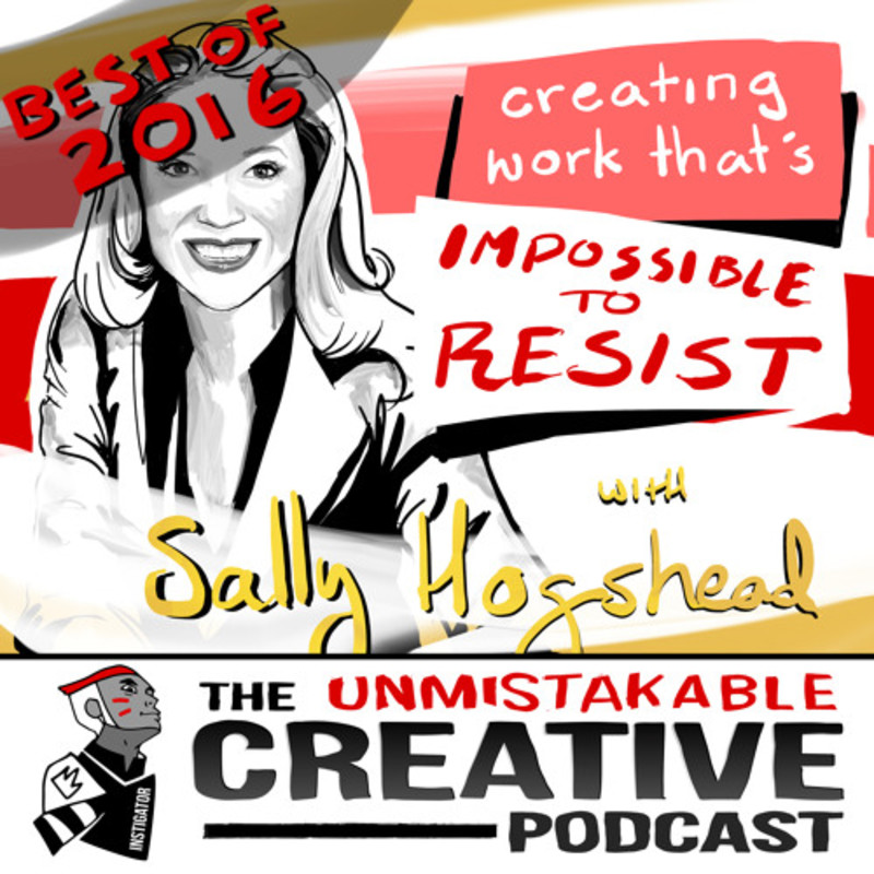 Best of 2016: Creating Work That's Impossible to Resist with Sally Hogshead
