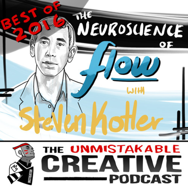 Best of 2016: The Neuroscience of Flow with Steven Kotler