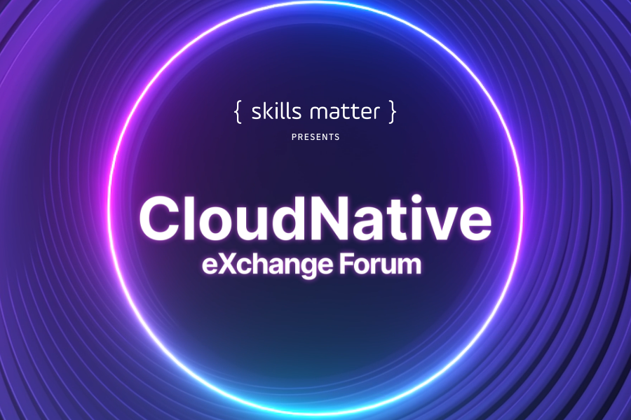 CloudNative eXchange Forum 2021: an event for Skills Matter Premium Members