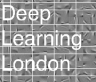 Deep Learning London Meetup