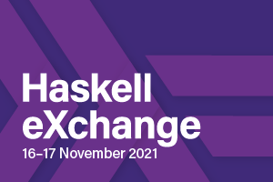 Haskell eXchange 2021