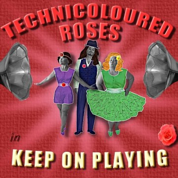 Technicoloured Roses - Keep On Playing Artwork