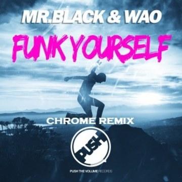 Mr. Black & WAO - Funk Yourself (Chrome remix) Artwork