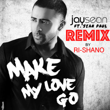Jay Sean - Make My Love Go ft. Sean Paul (Ri-Shano remix) Artwork