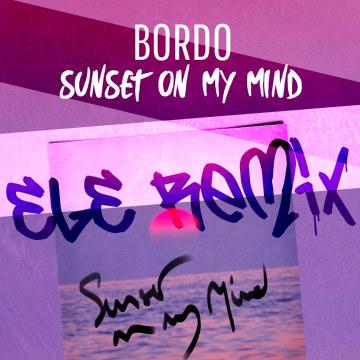 Bordo - Sunset On My Mind (ElE remix) Artwork
