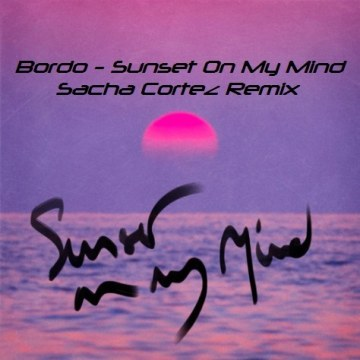 Bordo - Sunset On My Mind (Sacha Cortez remix) Artwork