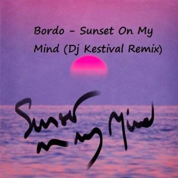 Bordo - Sunset On My Mind (Dj Kestival remix) Artwork